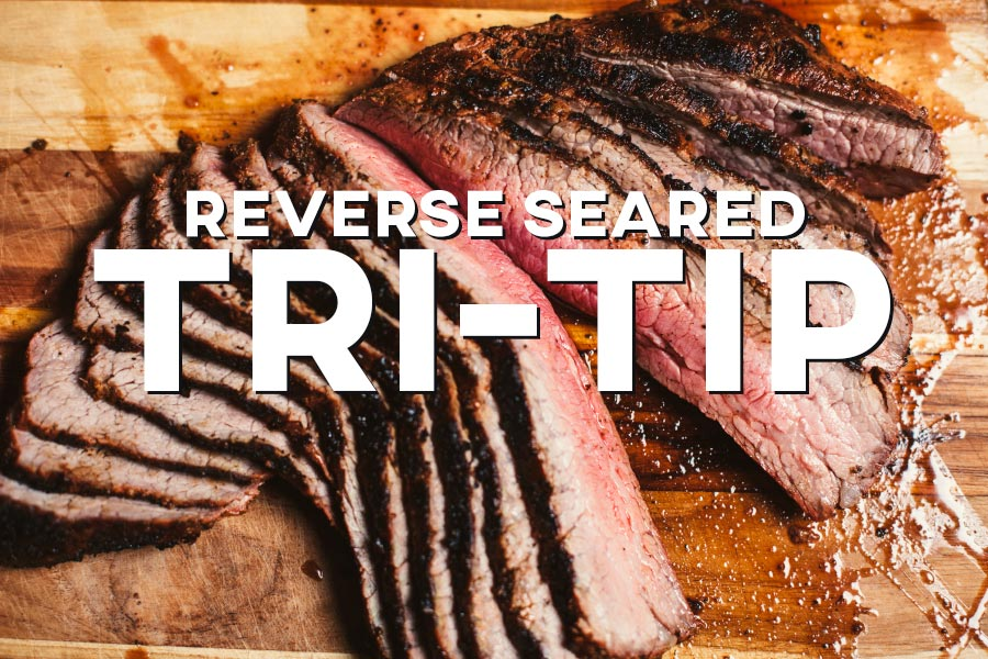 Reverse Seared Tri-Tip Recipe